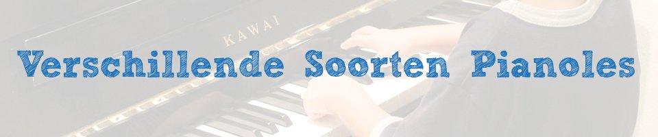 verschillende soorten pianoles